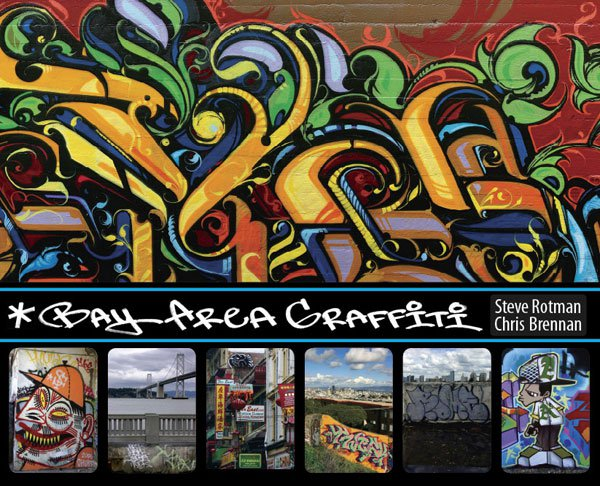BAY AREA GRAFFITI Steve Rotman & Chris Brennan