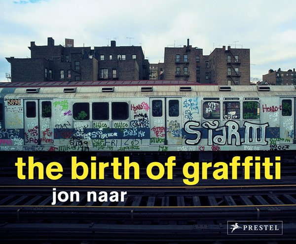 THE BIRTH OF GRAFFITI by Jon Naar